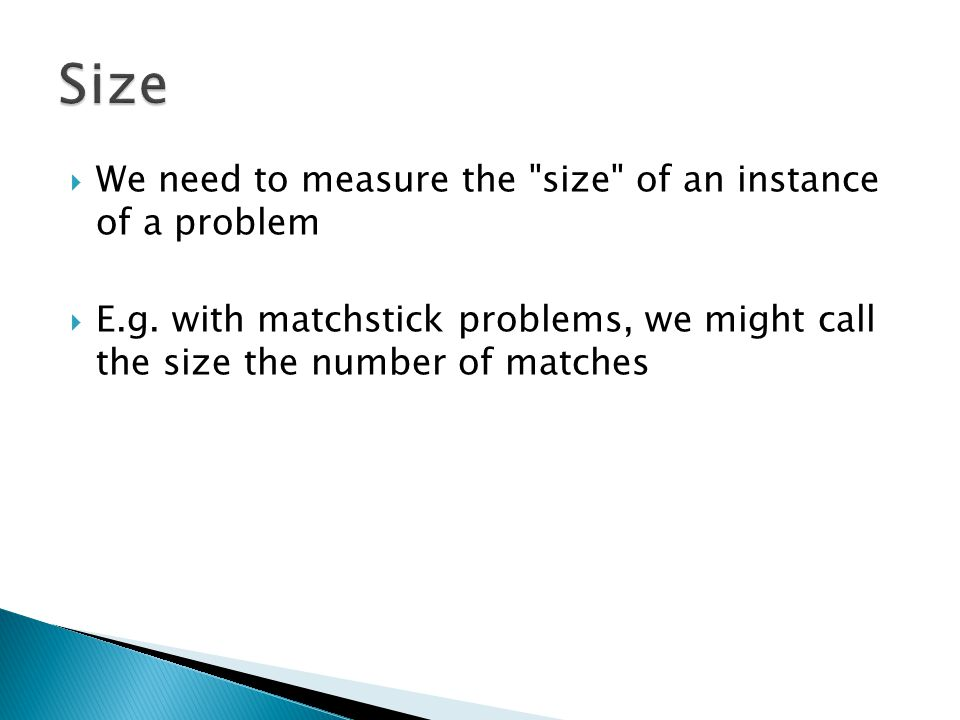 Size We need to measure the size of an instance of a problem