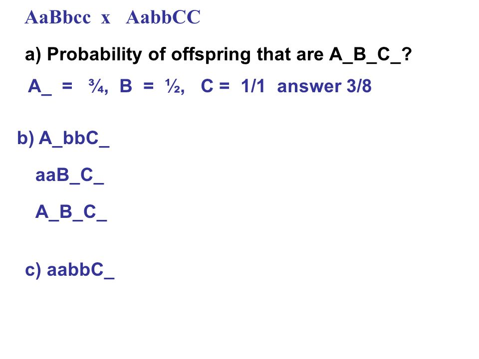 AaBbcc x AabbCC a) Probability of offspring that are A_B_C_