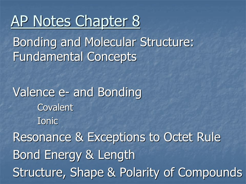 AP Notes Chapter 8 Bonding and Molecular Structure: Fundamental Concepts. Valence e- and Bonding. Covalent.
