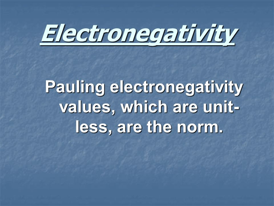Pauling electronegativity values, which are unit-less, are the norm.
