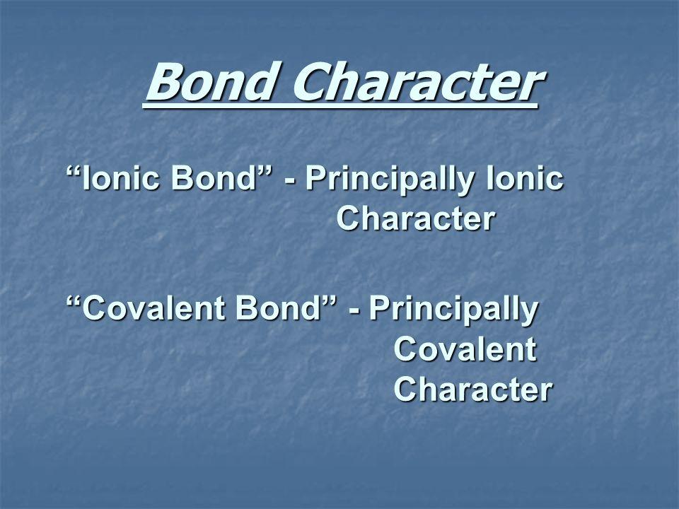 Bond Character Ionic Bond - Principally Ionic Character