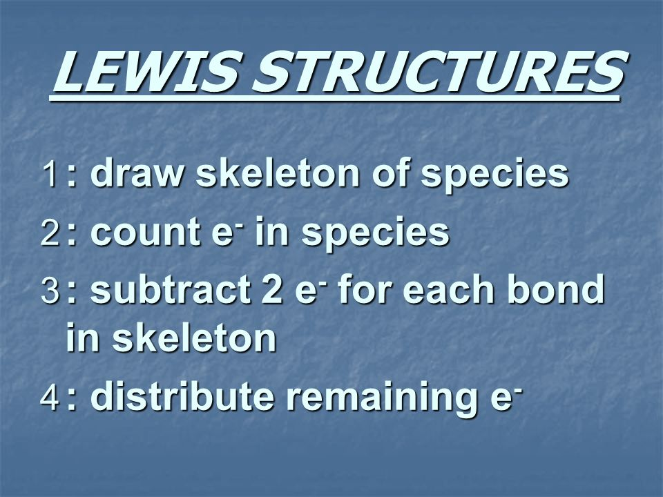LEWIS STRUCTURES : draw skeleton of species : count e- in species