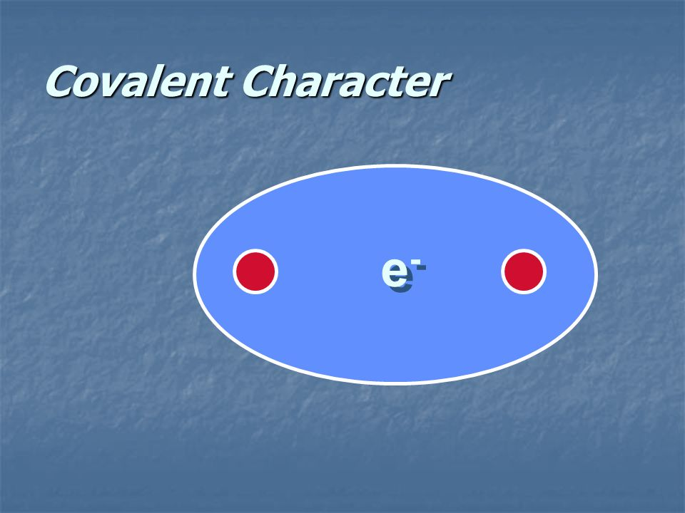 Covalent Character e-