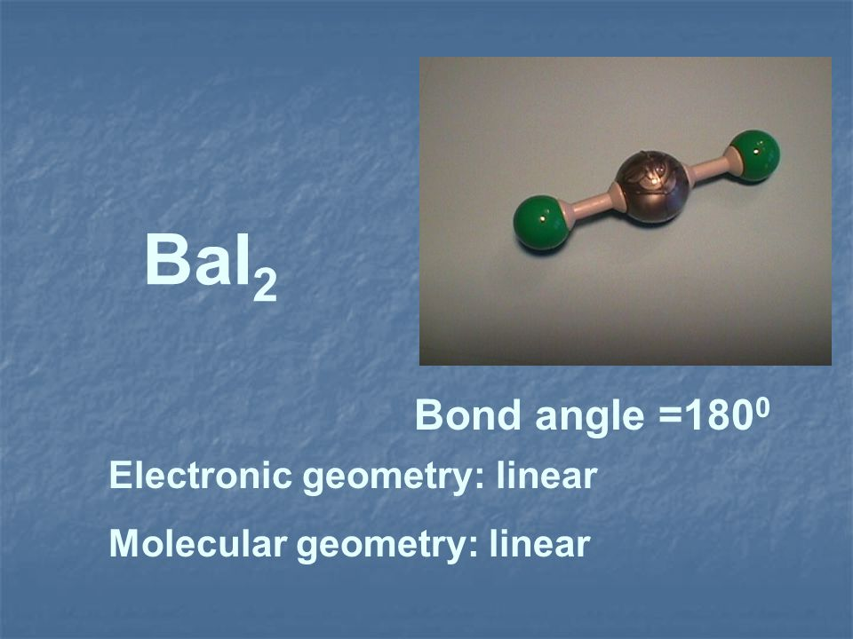 BaI2 Bond angle =1800 Electronic geometry: linear