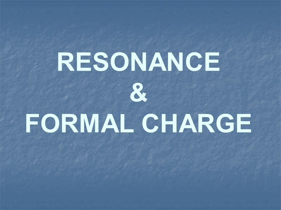 RESONANCE & FORMAL CHARGE
