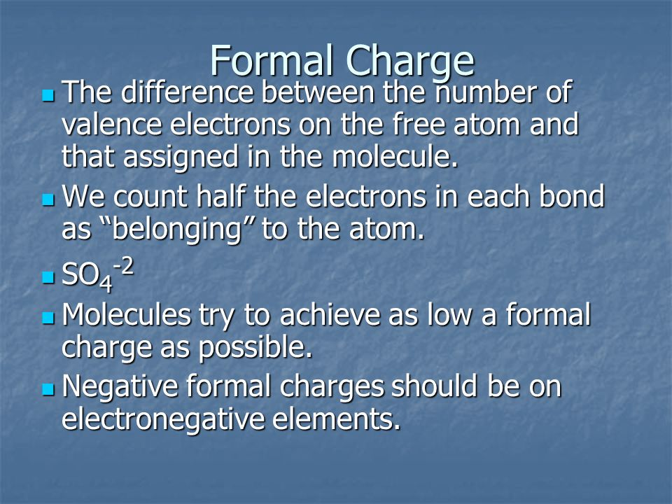 Formal Charge The difference between the number of valence electrons on the free atom and that assigned in the molecule.
