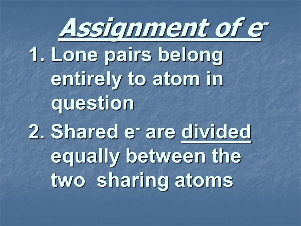 Assignment of e- 1. Lone pairs belong entirely to atom in question