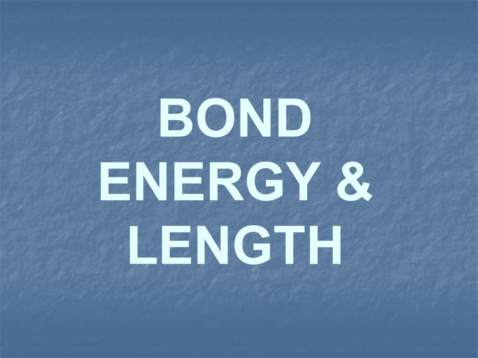 BOND ENERGY & LENGTH
