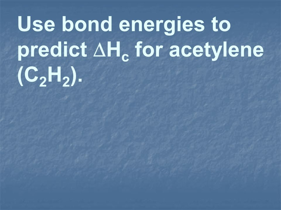 Use bond energies to predict Hc for acetylene (C2H2).