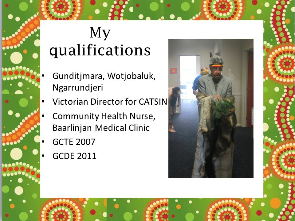 My qualifications Gunditjmara, Wotjobaluk, Ngarrundjeri