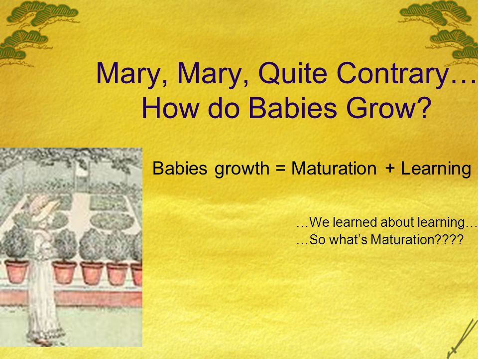 Mary, Mary, Quite Contrary… How do Babies Grow