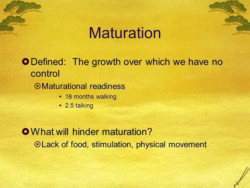 Maturation Defined: The growth over which we have no control