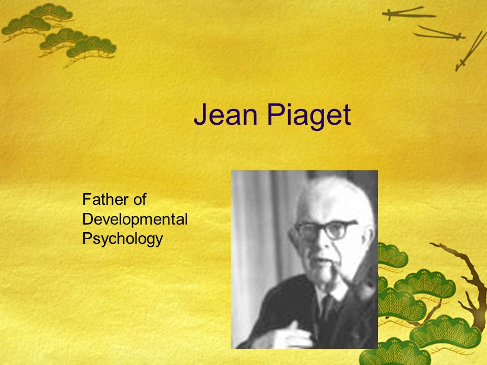 Jean Piaget Father of Developmental Psychology