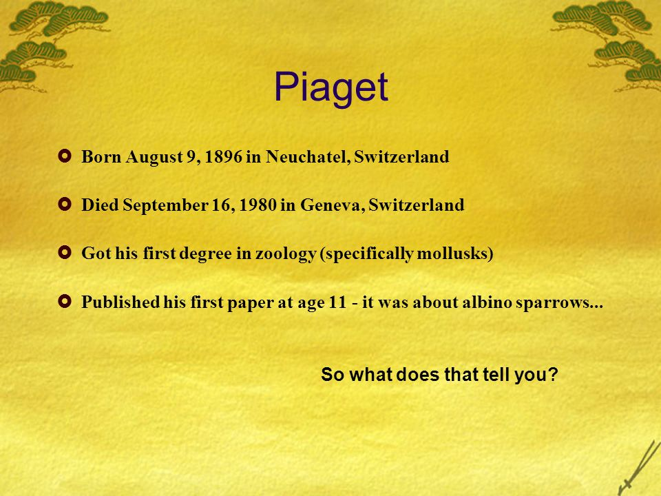 Piaget Born August 9, 1896 in Neuchatel, Switzerland