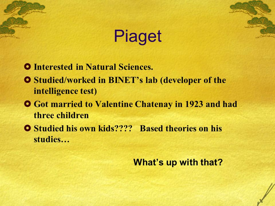 Piaget Interested in Natural Sciences.