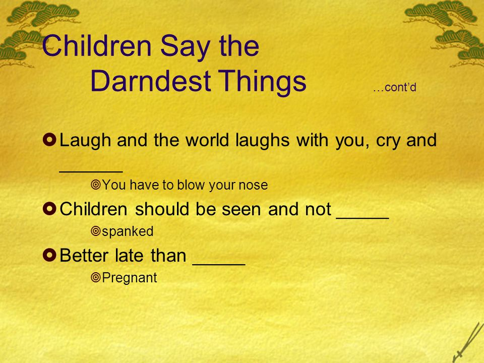 Children Say the Darndest Things …cont'd