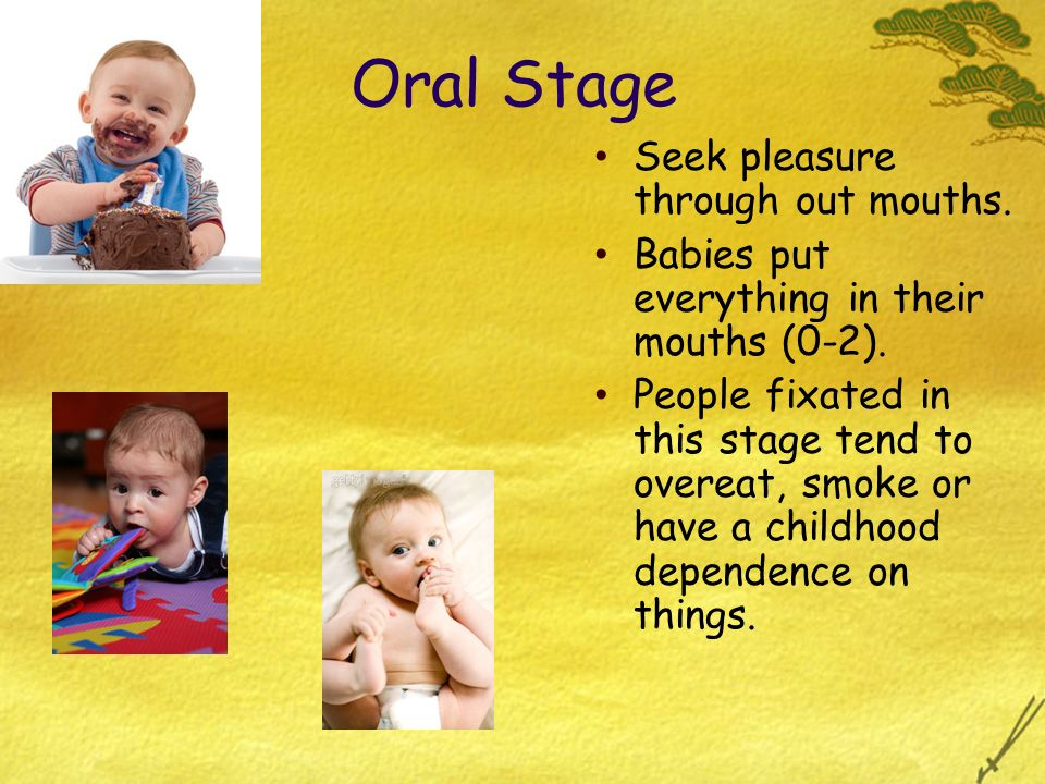 Oral Stage Seek pleasure through out mouths.