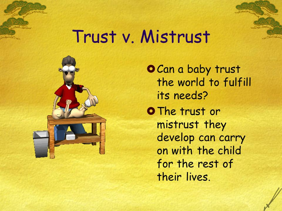Trust v. Mistrust Can a baby trust the world to fulfill its needs
