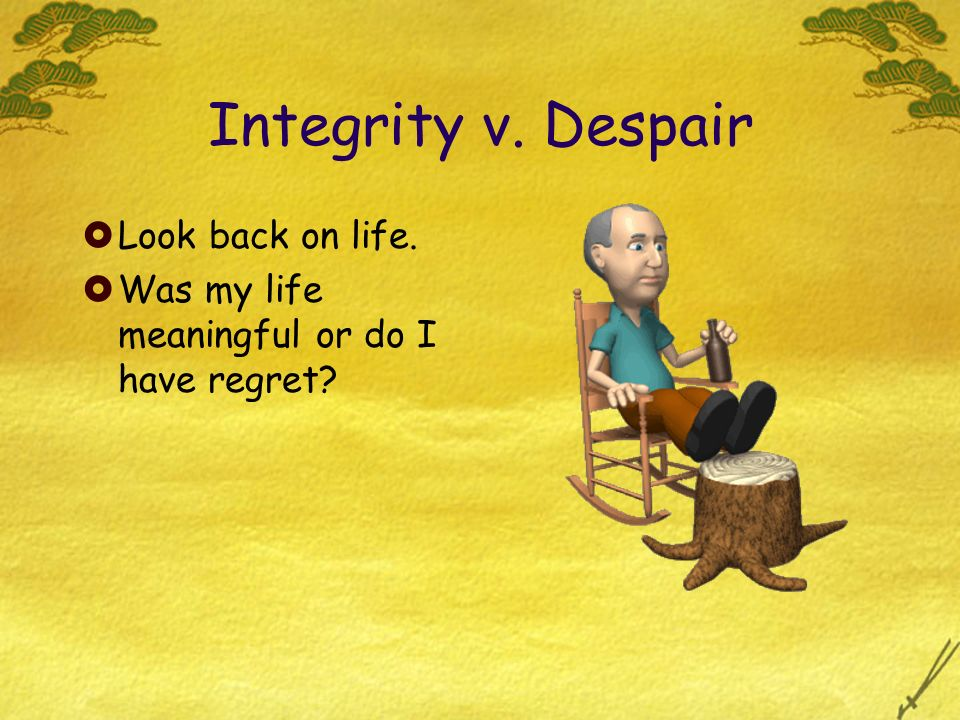 Integrity v. Despair Look back on life.