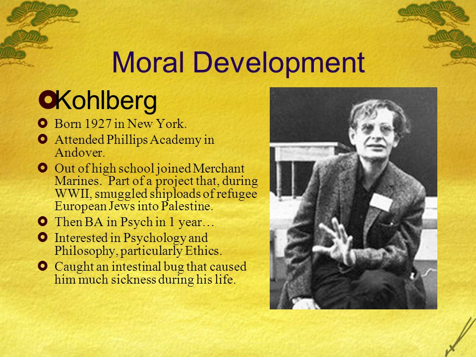 Moral Development Kohlberg Born 1927 in New York.