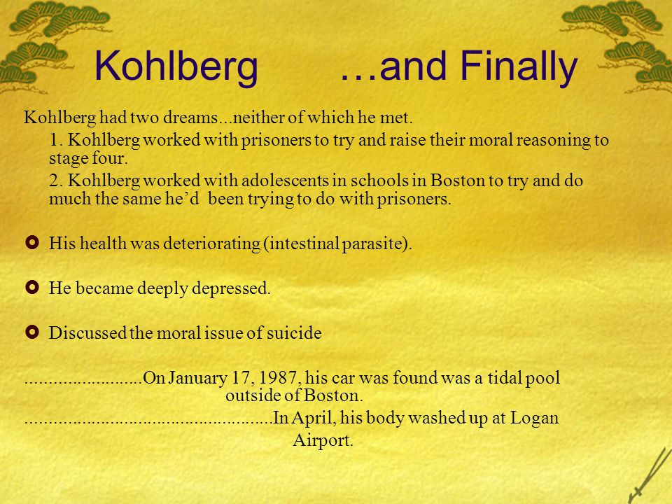 Kohlberg …and Finally Kohlberg had two dreams...neither of which he met.
