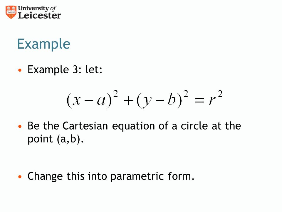 Example Example 3: let: Be the Cartesian equation of a circle at the point (a,b).