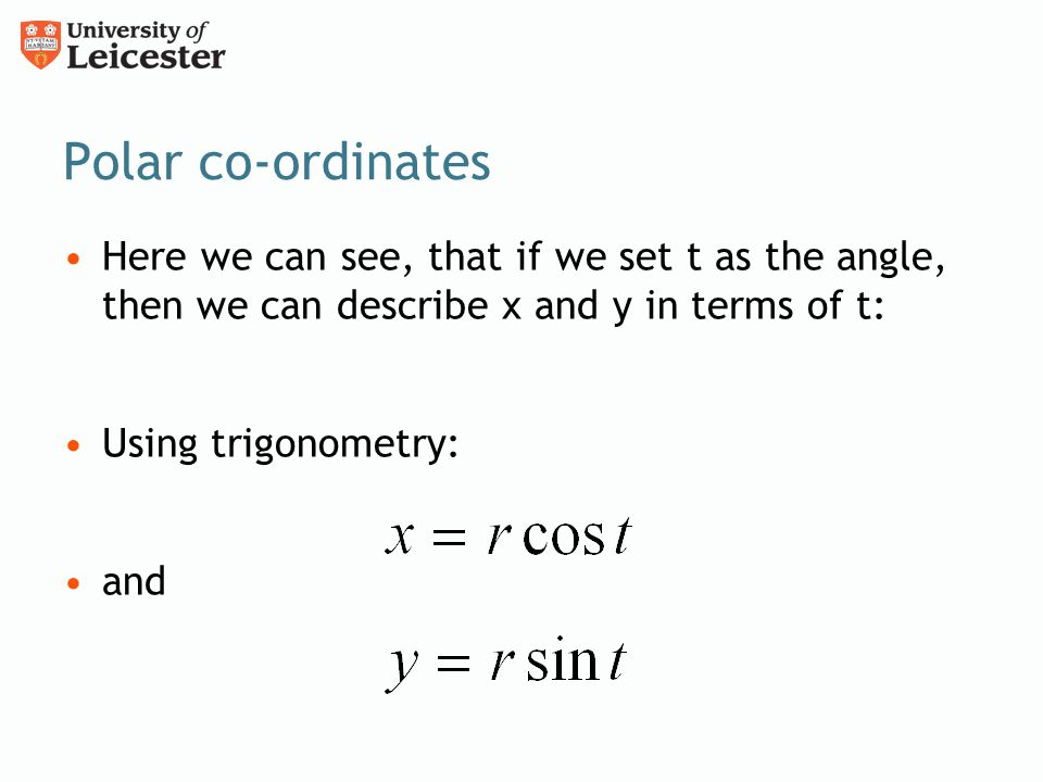 Polar co-ordinates Here we can see, that if we set t as the angle, then we can describe x and y in terms of t: