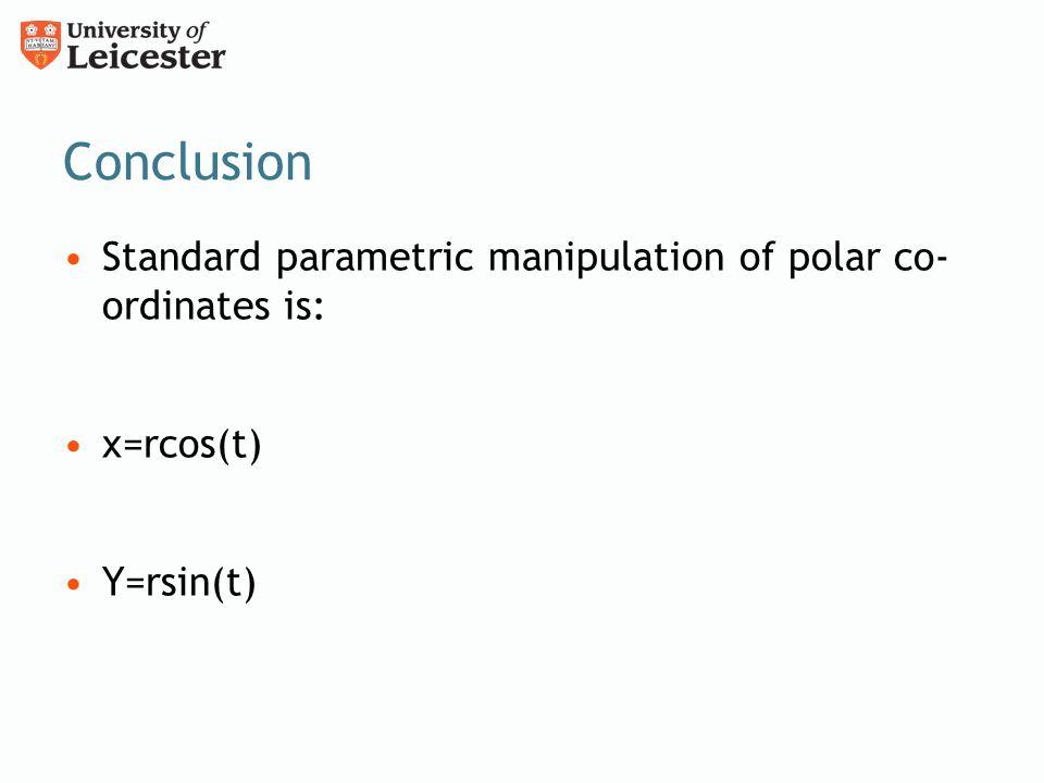 Conclusion Standard parametric manipulation of polar co- ordinates is: