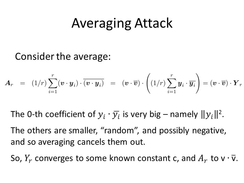 Averaging Attack Consider the average: