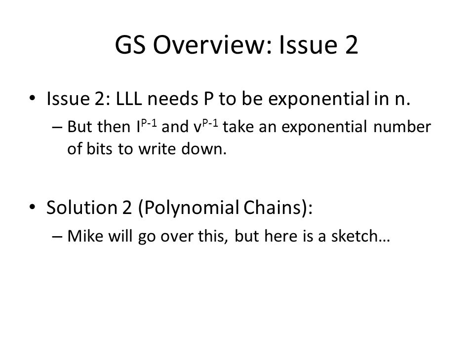 GS Overview: Issue 2 Issue 2: LLL needs P to be exponential in n.