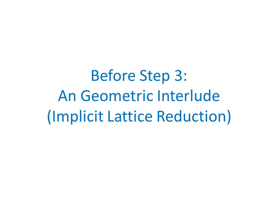 Before Step 3: An Geometric Interlude (Implicit Lattice Reduction)