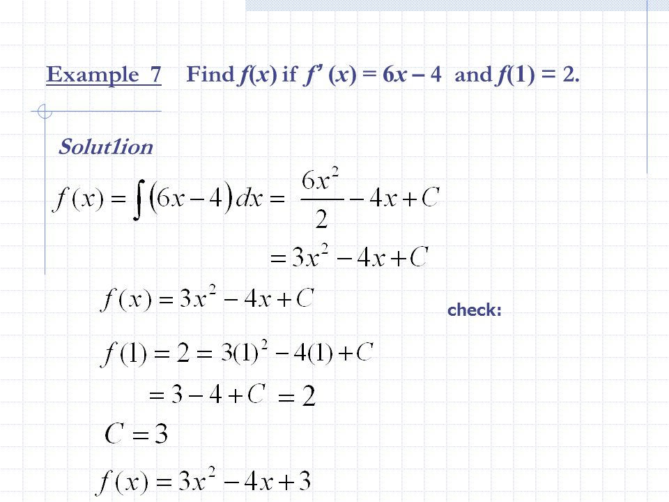 Example 7 Find f(x) if f' (x) = 6x – 4 and f(1) = 2.