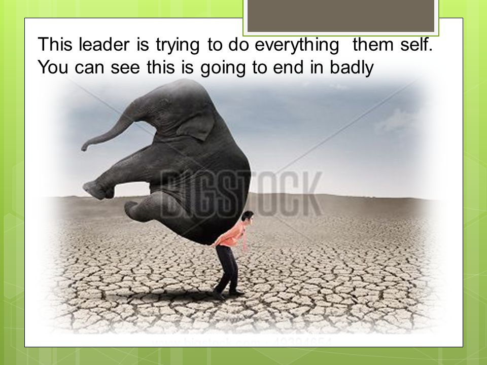 This leader is trying to do everything them self