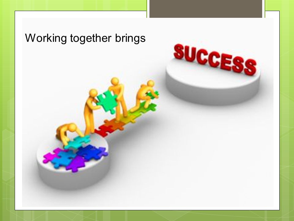 Working together brings