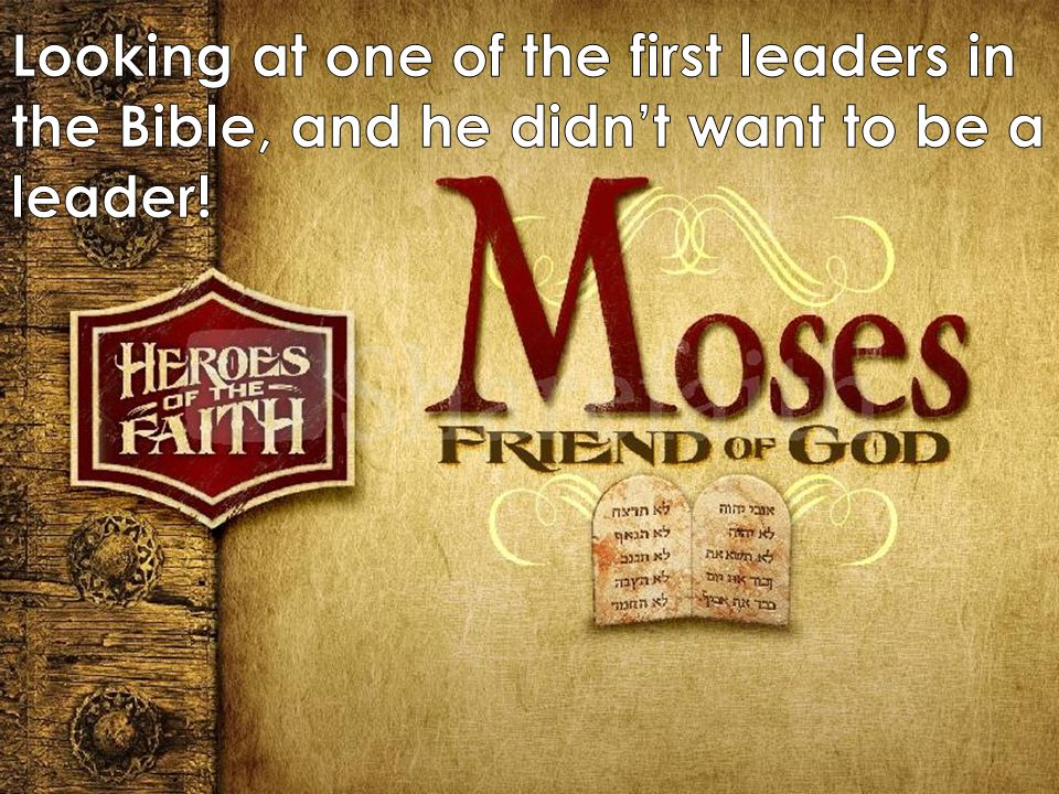 Looking at one of the first leaders in the Bible, and he didn't want to be a leader!