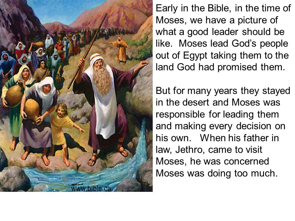 Early in the Bible, in the time of Moses, we have a picture of what a good leader should be like. Moses lead God's people out of Egypt taking them to the land God had promised them.