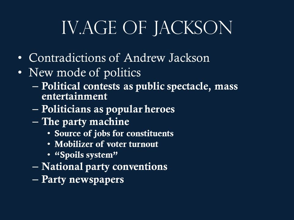 Age of Jackson Contradictions of Andrew Jackson New mode of politics