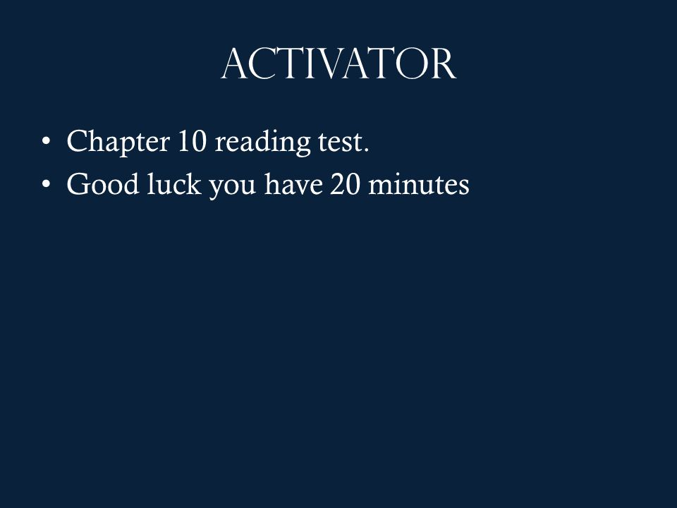 Activator Chapter 10 reading test. Good luck you have 20 minutes