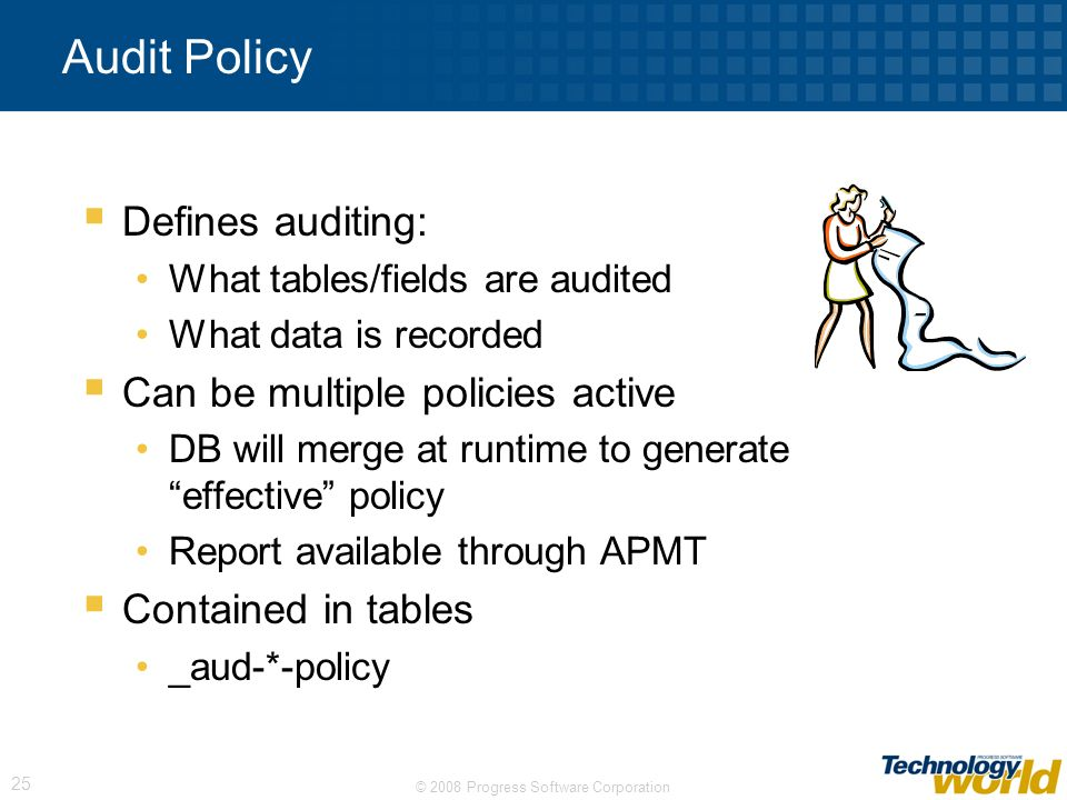 Audit Policy Defines auditing: Can be multiple policies active