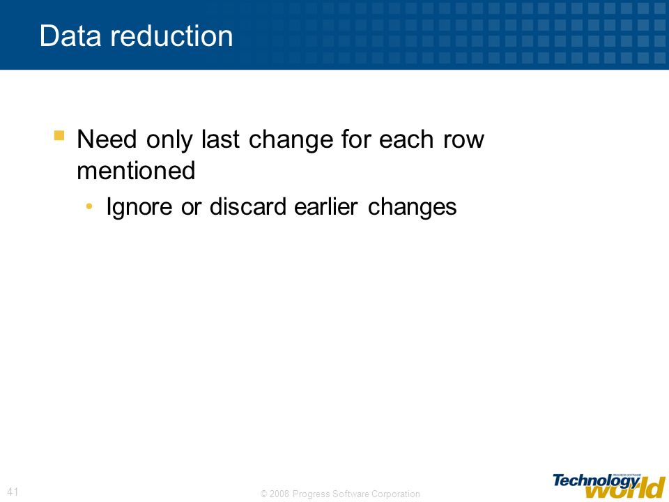 Data reduction Need only last change for each row mentioned