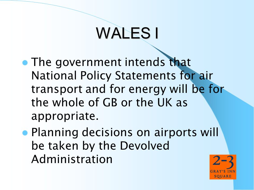 WALES I The government intends that National Policy Statements for air transport and for energy will be for the whole of GB or the UK as appropriate.