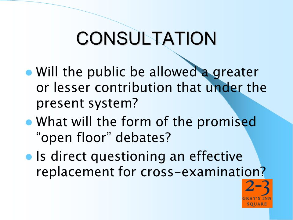 CONSULTATION Will the public be allowed a greater or lesser contribution that under the present system