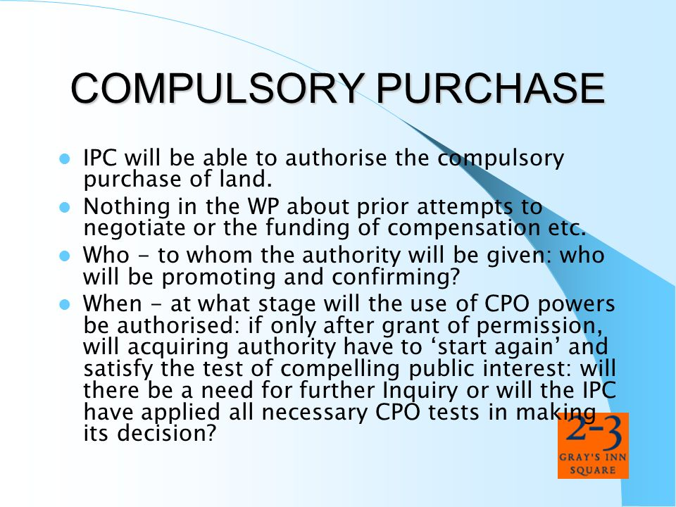 COMPULSORY PURCHASEIPC will be able to authorise the compulsory purchase of land.
