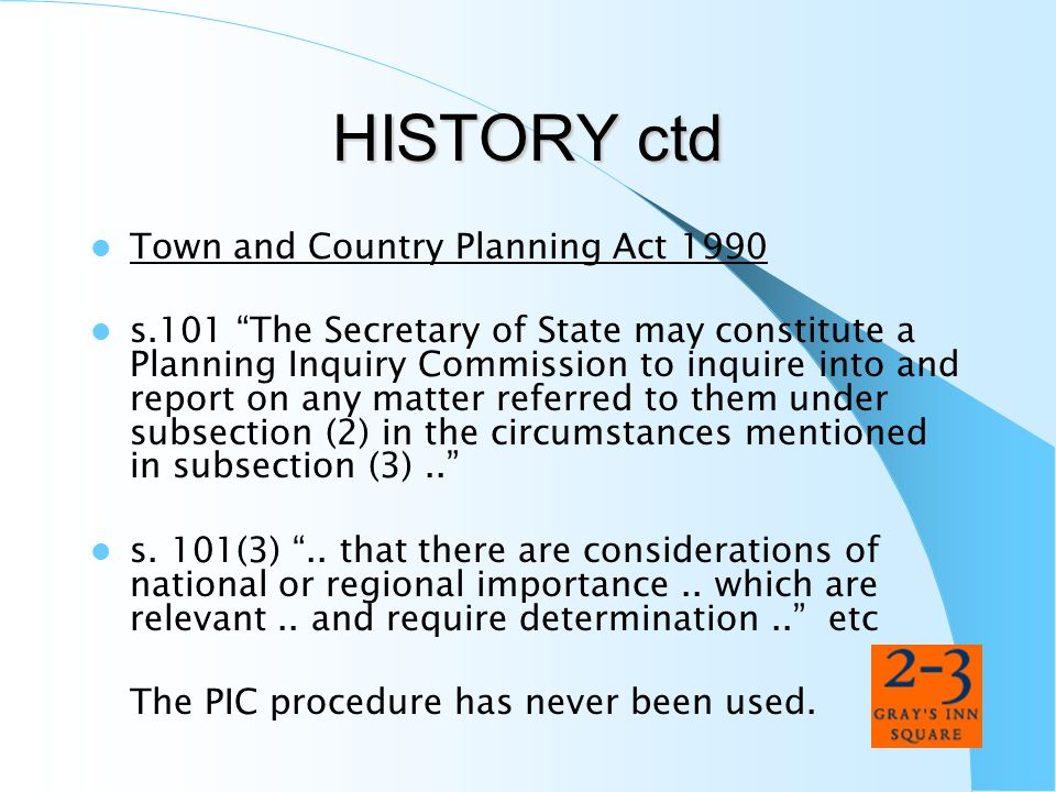 HISTORY ctd Town and Country Planning Act 1990