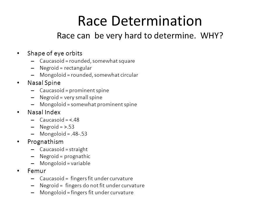 Race Determination Race can be very hard to determine. WHY
