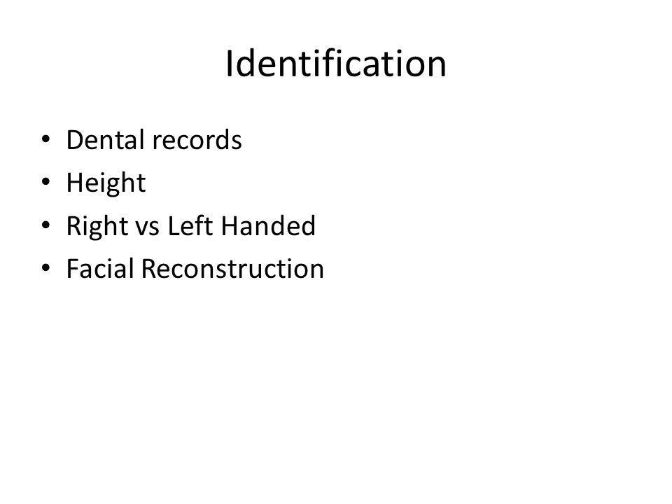 Identification Dental records Height Right vs Left Handed