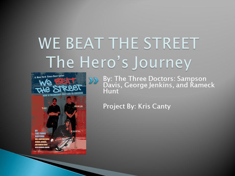 WE BEAT THE STREET The Hero's Journey