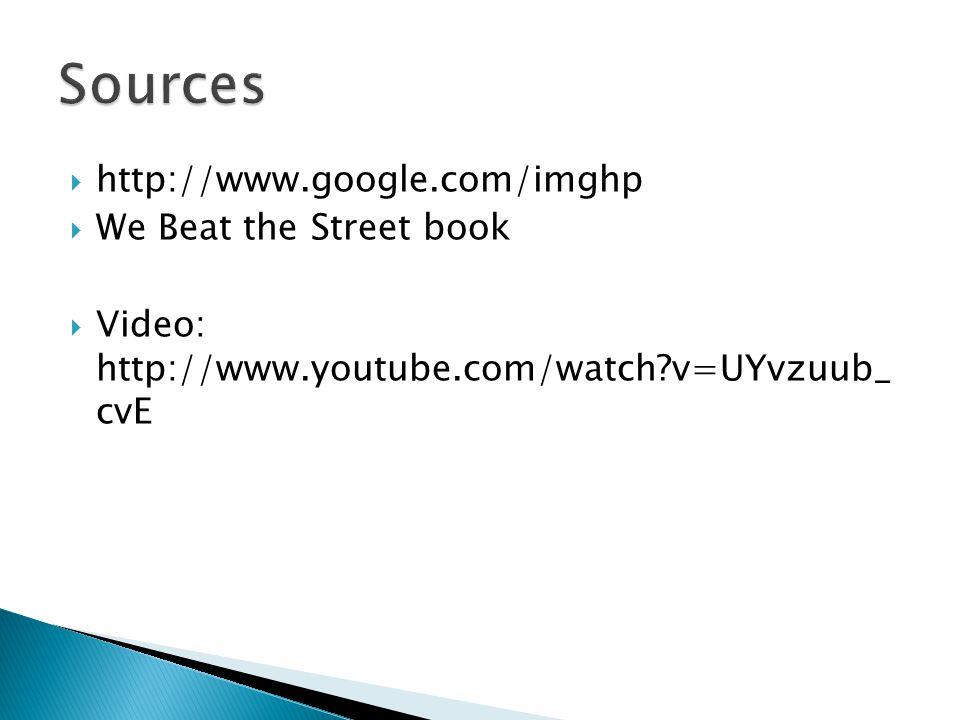 Sources http://www.google.com/imghp We Beat the Street book