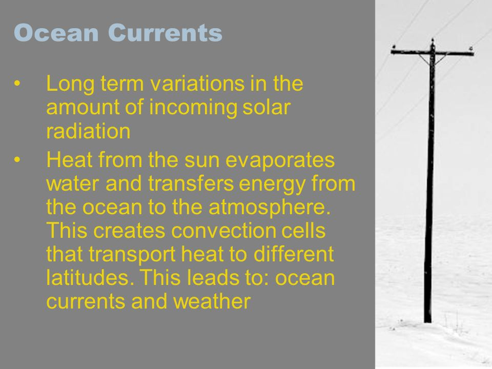 Ocean Currents Long term variations in the amount of incoming solar radiation.
