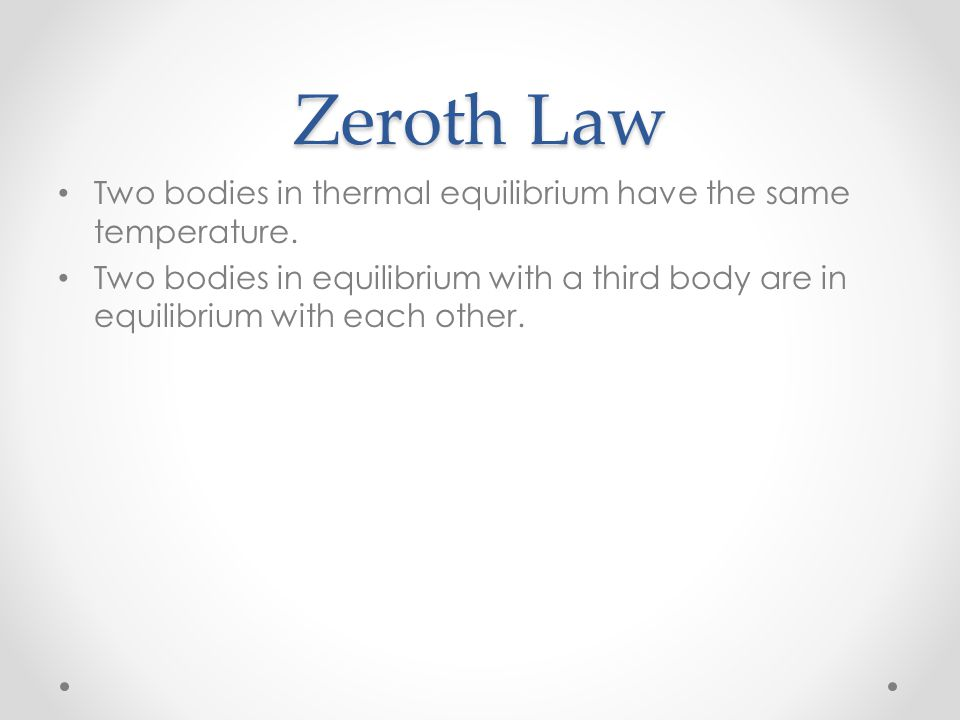 Zeroth Law Two bodies in thermal equilibrium have the same temperature.